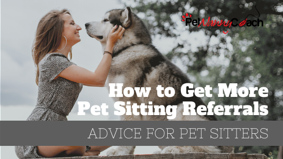 How to Get More Pet Sitting Referrals