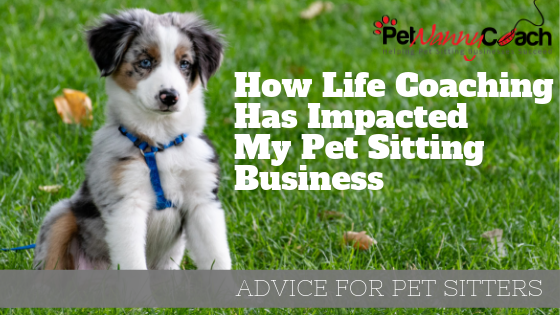 How Life Coaching Has Impacted My Pet Sitting Business