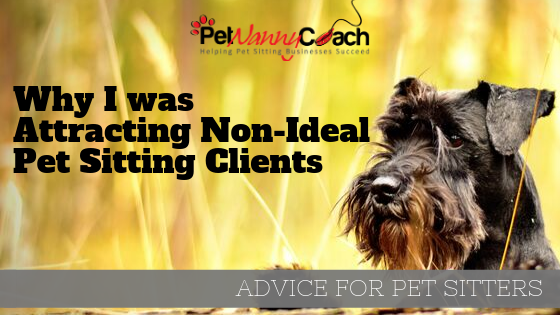 Why I was Attracting Non-Ideal Pet Sitting Clients
