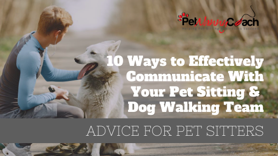 10 Ways to Effectively Communicate With Your Pet Sitting and Dog Walking Team