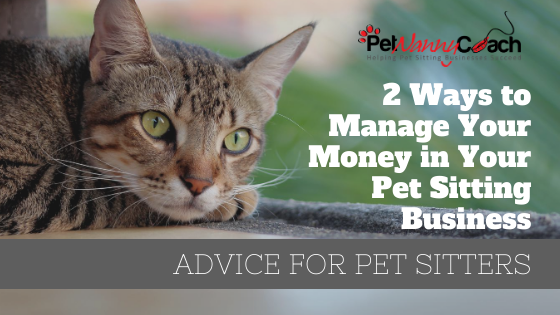 2 Ways to Manage Your Money in Your Pet Sitting Busines