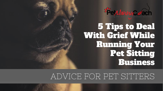 5 Tips To Deal With Grief While Running Your Pet Sitting Business