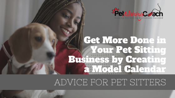 Get More Done in Your Pet Sitting Business by Creating a Model Calendar