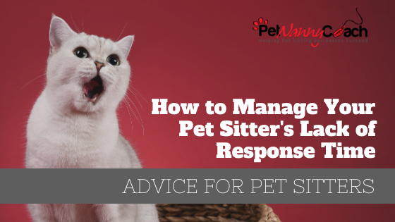 TITLE - How to Manage Your Pet Sitter's Lack of Response Time
