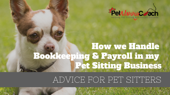How we Handle Bookkeeping & Payroll in my Pet Sitting Business